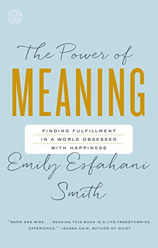 The Power of Meaning- Finding Fulfillment in a World Obsessed with Happiness Paperback [Emily Esfahani Smith] (The Power Of Meaning Emily Esfahani Smith)