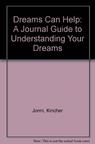Dreams Can Help: A Journal Guide to Understanding Your Dreams and Making Them Work for You (Self-Help for Kids Series)