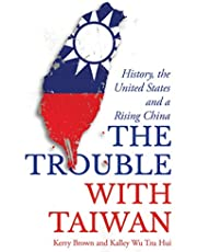 The Trouble with Taiwan: History, the United States and a Rising China