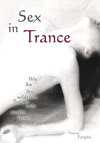 Sex in Trance: Wie Sie Ihre wildesten Träume wahr werden lassen