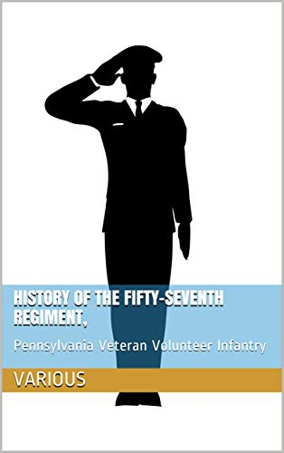 History of the Fifty-Seventh Regiment, Pennsylvania Veteran Volunteer Infantry / First Brigade, First Division, Third Corps and Second / Brigade, Third Division, Second Corps, Army of the Potomac