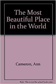 The Most Beautiful Place In The World Ann Cameron 9780606054751 Books