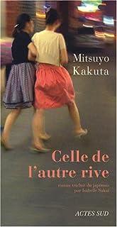 Celle de l'autre rive : roman, Kakuta, Mitsuyo
