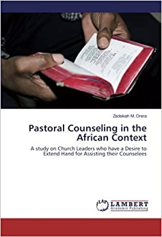 Book Pastoral Counseling in the African Context: A study on Church Leaders who have a Desire to Extend Hand for Assisting their Counselees