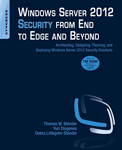 Windows Server 2012 Security from End to Edge and Beyond: Architecting, Designing, Planning, and Deploying Windows Server 2012 Security Solutions Pdf