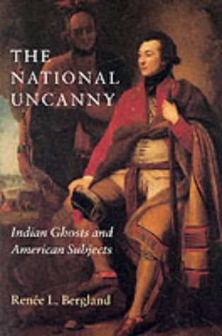 The National Uncanny: Indian Ghosts and American Subjects (Reencounters with Colonialism: New Perspectives on the Americ
