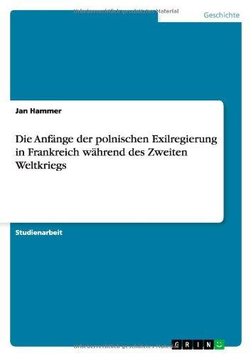 Die Anfänge der polnischen Exilregierung in Frankreich während des Zweiten Weltkriegs (German Edition) PDF