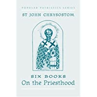 St. John Chrysostom: Six Books on the Priesthood (St. Vladimir's Seminary Press Popular Patristics Series)