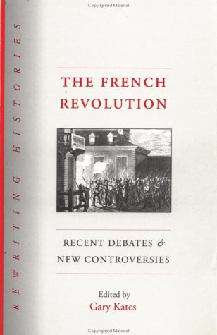The French Revolution: Recent Debates and New Controversies (Rewriting Histories)