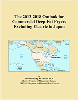 Book The 2013-2018 Outlook for Commercial Deep-Fat Fryers Excluding Electric in Japan