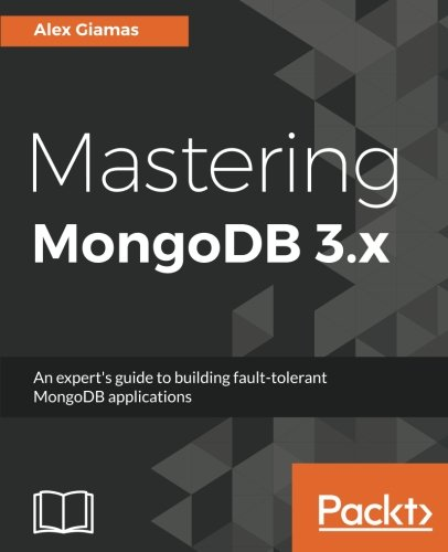 Mastering Mongodb 3 X  An Experts Guide To Building Fault Tolerant Mongodb Applications