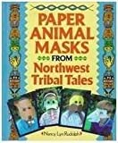 Paper Animal Masks from Northwest Tribal Tales, Nancy Lyn Rudolph, 0806943831