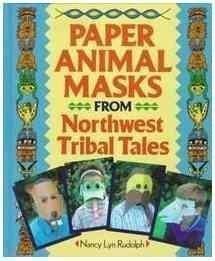 Northwest Coast Indian Masks - Paper Animal Masks from Northwest Tribal Tales