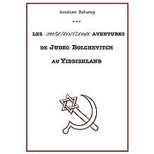 "LES UNGEVEYNTLEKHE AVENTURES DE JUDEO BOLCHEVITCH AU YIDDISHLAND: ""Leï umgeveyntlekhe avin'tir' deï Judeo Bolchevitch oï Yiddishland eï ayère"" (French Edition)"