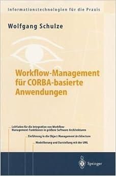 Workflow-Management für Cobra-basierte Anwendungen: Systematischer Architekturentwurf eines O.M.G.-konformen Workflow-Management-Dienstes (Informationstechnologien für die Praxis)