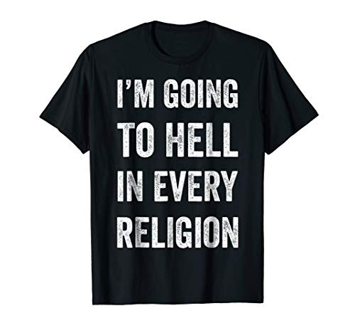I'm Going To Hell In Every Religion T-shirt ()