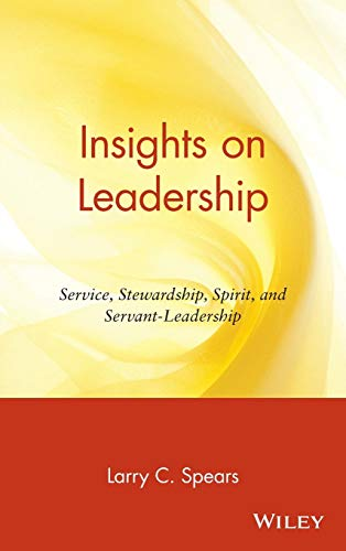 Insights on Leadership: Service, Stewardship, Spirit, and...