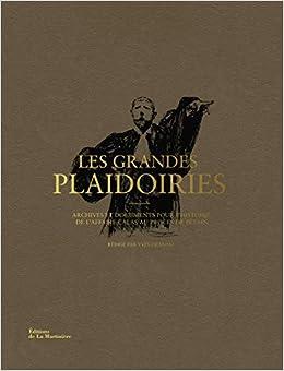 Les Grandes Plaidoiries. Archives et documents pour lhistoire, de laffaire Calas au procès de Péta