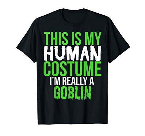 This Is My Human Costume I'm Really A Goblin T Shirt -