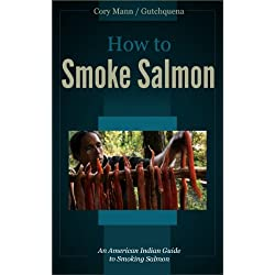 How to Smoke Salmon: an American Indian Guide to Smoking Salmon