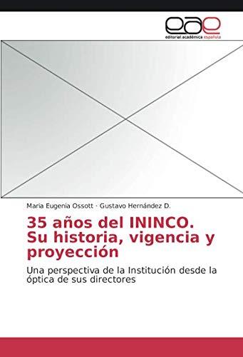 35 años del ININCO. Su historia, vigencia y proyección: Una perspectiva de la Institución desde la óptica de sus directores (Spanish Edition) PDF