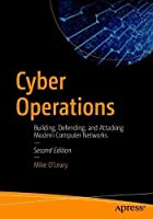 Cyber Operations: Building, Defending, and Attacking Modern Computer Networks, 2nd Edition Front Cover