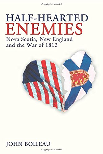 Half-Hearted Enemies: Nova Scotia, New England and the War of 1812 John Boileau