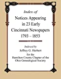 Index of Notices Appearing in 23 Early Cincinnati Newspapers 1793 - 1853