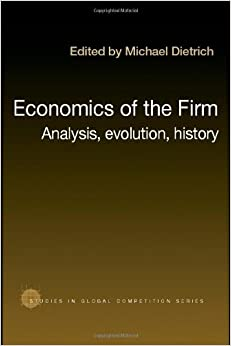 Economics of the Firm: Analysis, Evolution and History (Routledge Studies in Global Competition)