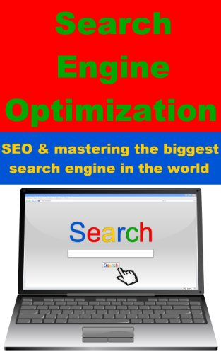 Search Engine Optimization - SEO and mastering the biggest search engine in the world