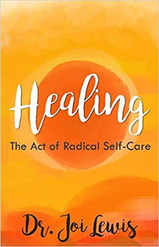 Healing: The Act of Radical Self-Care: Dr  Joi Lewis: 9781634891813
