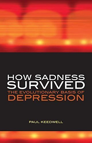 How Sadness Survived: The Evolutionary Basis of Depression by Paul Keedwell (2008-03-01)