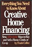 Everything you need to know about creative home financing: New, affordable ways to buy (and sell) a home, condo, or co-op