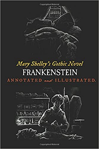 Mary Shelleys Frankenstein Annotated And Illustrated The Uncensored 1818 Text With Maps Essays Analysis Oldstyle Tales Gothic Novels Volume 1