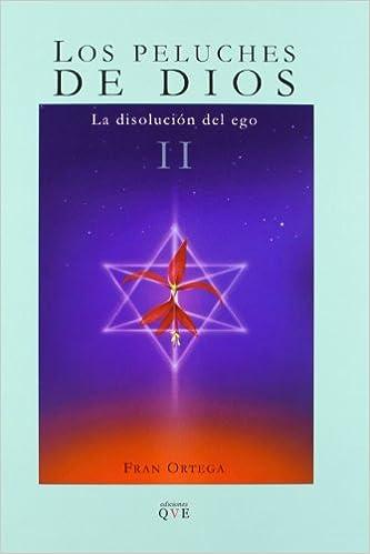 PELUCHES DE DIOS 2 DISOLUCIÓN DEL EGO: FRAN ORTEGA: 9788415546559: Amazon.com: Books