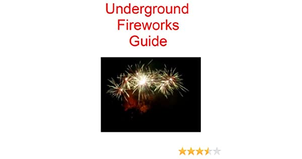 Underground Firework Guide (What they dont want you to know......)