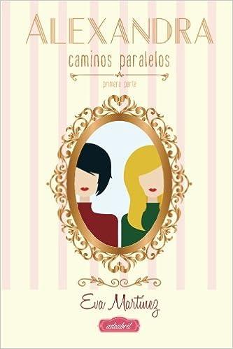 Alexandra, Caminos paralelos: Caminos paralelos: Volume 1: Amazon.es: Martinez, Eva: Libros