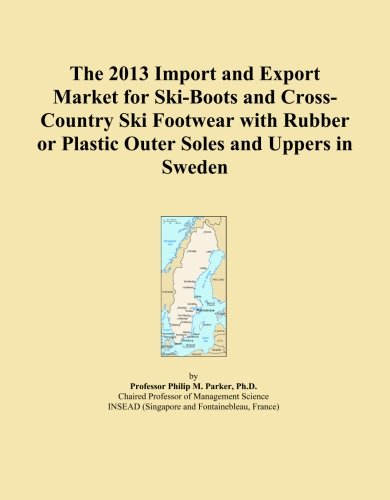 The 2013 Import and Export Market for Ski-Boots and Cross-Country Ski Footwear with Rubber or Plastic Outer Soles and Uppers in Sweden