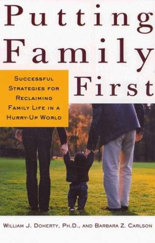 Putting Family First: Successful Strategies for Reclaiming Family Life in a Hurry-Up World