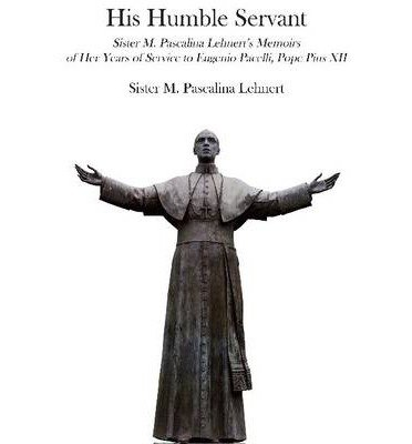 Download By M. Pascalina Lehnert His Humble Servant: Sister M. Pascalina Lehnert's Memoirs of Her Years of Service to Eugenio Pacelli pdf epub