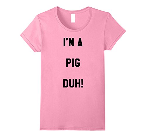 Female Pig Costume (Womens Im a Pig Duh Shirt Costume, Funny Easy Halloween Shirts XL Pink)