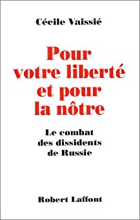 Pour votre liberté et pour la nôtre : le combat des dissidents de Russie, Vaissie, Cécile