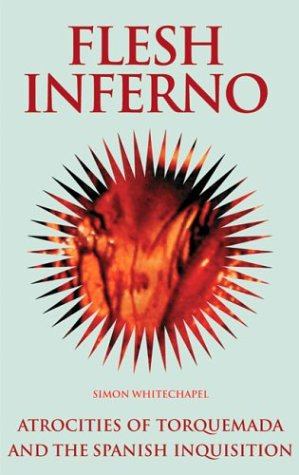 Flesh Inferno  Atrocities Of Torquemada And The Spanish Inquisition  The Blood History Series 3