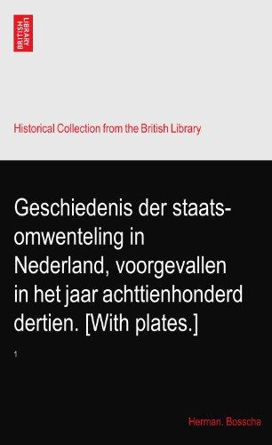 Geschiedenis der staats-omwenteling in Nederland, voorgevallen in het jaar achttienhonderd dertien. [With plates.]: 1