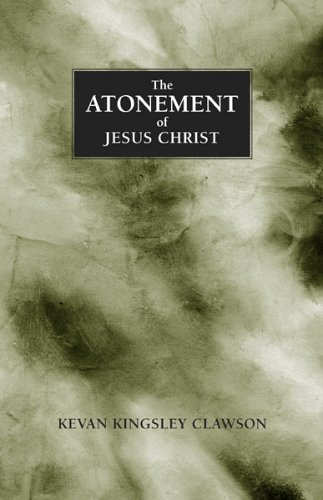 The Atonement of Jesus Christ: A study of the saving atonement of Jesus Christ