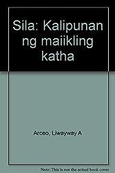 Sila: Kalipunan ng maiikling katha (Tagalog Edition)