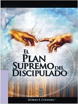 Book El Plan Supremo Del Discipulado by Dr. Robert E. Coleman (2009-05-04)