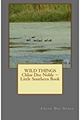 WILD THINGS  Chloe Dee Noble ~ Little Southern Book Paperback