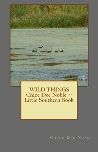 WILD THINGS  Chloe Dee Noble ~ Little Southern Book