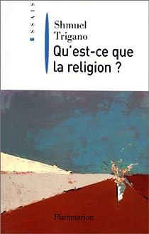 Qu'est-ce que la religion ? par Trigano